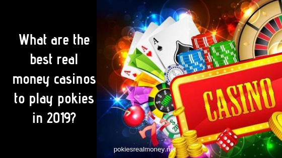 What are the best real money casinos to play pokies in 2019