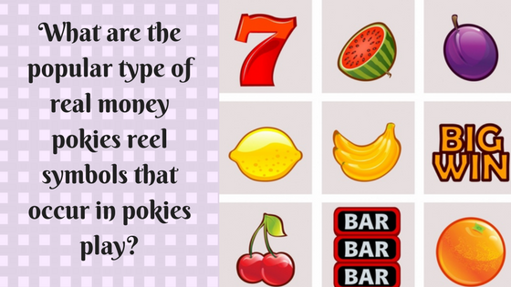 What are the popular type of real money pokies reel symbols that occur in pokies play_